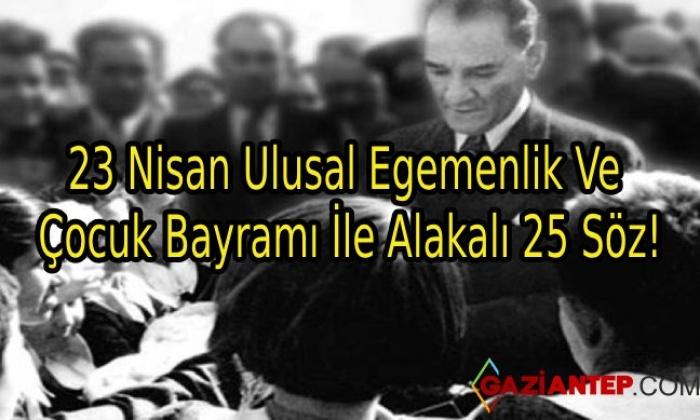 23 Nisan Ulusal Egemenlik Ve Cocuk Bayrami Ile Alakali 25 Soz